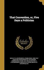 That Convention, Or, Five Days a Politician af Frank 1842-1905 Beard