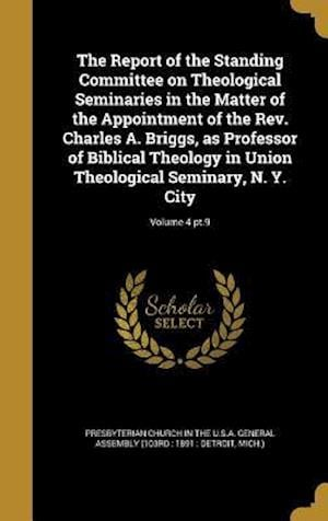 Bog, hardback The Report of the Standing Committee on Theological Seminaries in the Matter of the Appointment of the REV. Charles A. Briggs, as Professor of Biblica