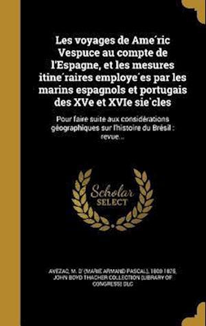 Bog, hardback Les Voyages de AME Ric Vespuce Au Compte de L'Espagne, Et Les Mesures Itine Raires Employe Es Par Les Marins Espagnols Et Portugais Des Xve Et Xvie Si
