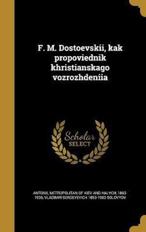 Bog, hardback F . M. Dostoevskii, Kak Propovi Ednik Khristianskago Vozrozhdeni I a af Vladimir Sergeyevich 1853-1900 Solovyov