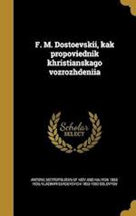 F . M. Dostoevskii, Kak Propovi Ednik Khristianskago Vozrozhdeni I a af Vladimir Sergeyevich 1853-1900 Solovyov