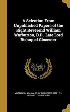 Bog, hardback A Selection from Unpublished Papers of the Right Reverend William Warburton, D.D., Late Lord Bishop of Glocester af Richard 1720-1808 Hurd