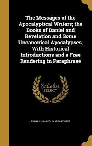 Bog, hardback The Messages of the Apocalyptical Writers; The Books of Daniel and Revelation and Some Uncanonical Apocalypses, with Historical Introductions and a Fr af Frank Chamberlin 1859- Porter