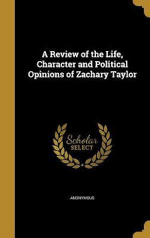 Bog, hardback A Review of the Life, Character and Political Opinions of Zachary Taylor