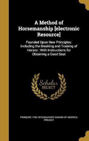 Bog, hardback A Method of Horsemanship [Electronic Resource] af Francois 1796-1873 Baucher