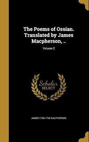 Bog, hardback The Poems of Ossian. Translated by James MacPherson, ..; Volume 2 af James 1736-1796 MacPherson