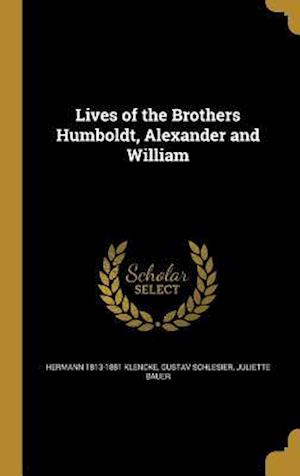 Bog, hardback Lives of the Brothers Humboldt, Alexander and William af Juliette Bauer, Gustav Schlesier, Hermann 1813-1881 Klencke
