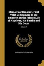 Memoirs of Constant, First Valet de Chambre of the Emperor, on the Private Life of Napoleon, His Family and His Court; Volume 2 af Louis Constant 1778-1845 Wairy