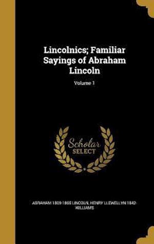 Bog, hardback Lincolnics; Familiar Sayings of Abraham Lincoln; Volume 1 af Abraham 1809-1865 Lincoln, Henry Llewellyn 1842- Williams
