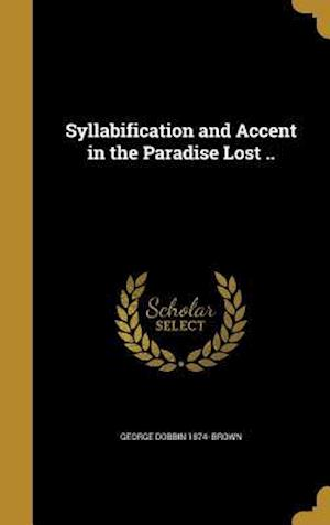 Bog, hardback Syllabification and Accent in the Paradise Lost .. af George Dobbin 1874- Brown
