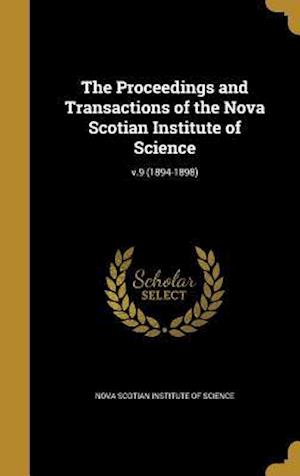 Bog, hardback The Proceedings and Transactions of the Nova Scotian Institute of Science; V.9 (1894-1898)