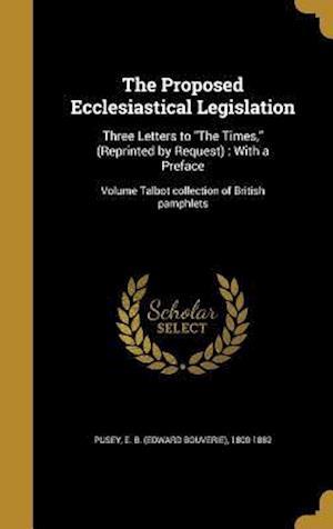 Bog, hardback The Proposed Ecclesiastical Legislation