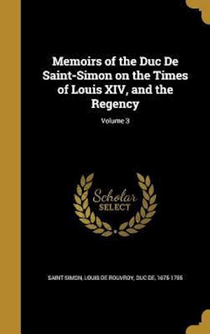 Bog, hardback Memoirs of the Duc de Saint-Simon on the Times of Louis XIV, and the Regency; Volume 3