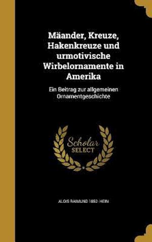 Bog, hardback Maander, Kreuze, Hakenkreuze Und Urmotivische Wirbelornamente in Amerika af Alois Raimund 1852- Hein