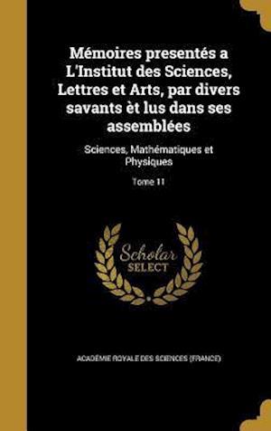 Bog, hardback Memoires Presentes A L'Institut Des Sciences, Lettres Et Arts, Par Divers Savants Et Lus Dans Ses Assemblees
