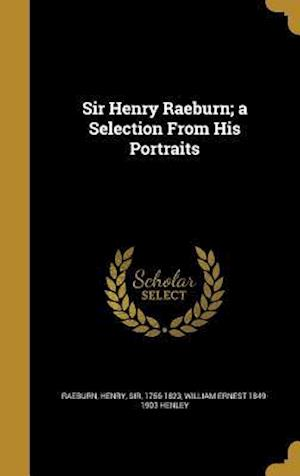 Bog, hardback Sir Henry Raeburn; A Selection from His Portraits af William Ernest 1849-1903 Henley