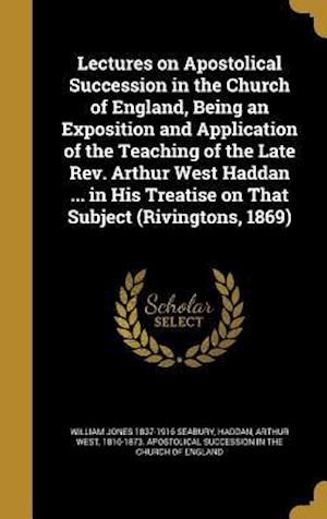 Bog, hardback Lectures on Apostolical Succession in the Church of England, Being an Exposition and Application of the Teaching of the Late REV. Arthur West Haddan . af William Jones 1837-1916 Seabury