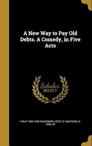 Bog, hardback A New Way to Pay Old Debts. a Comedy, in Five Acts af Philip 1583-1640 Massinger
