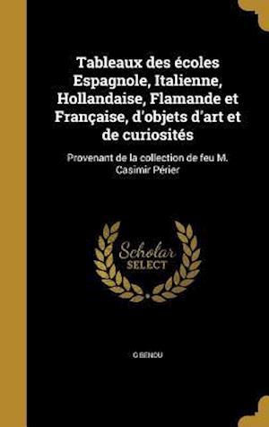Bog, hardback Tableaux Des Ecoles Espagnole, Italienne, Hollandaise, Flamande Et Francaise, D'Objets D'Art Et de Curiosites af G. Benou