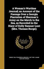 A Woman's Wartime Journal; An Account of the Passage Over a Georgia Plantation of Sherman's Army on the March to the Sea, as Recorded in the Diary of af Julian 1879-1947 Street