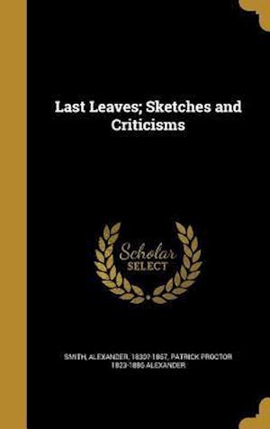 Bog, hardback Last Leaves; Sketches and Criticisms af Patrick Proctor 1823-1886 Alexander
