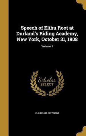 Bog, hardback Speech of Elihu Root at Durland's Riding Academy, New York, October 31, 1908; Volume 1 af Elihu 1845-1937 Root