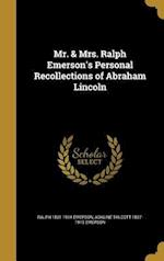 Mr. & Mrs. Ralph Emerson's Personal Recollections of Abraham Lincoln af Ralph 1831-1914 Emerson, Adaline Talcott 1837-1915 Emerson