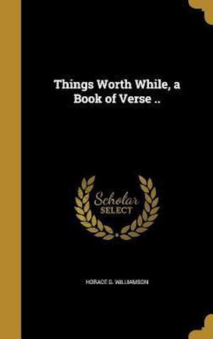 Bog, hardback Things Worth While, a Book of Verse .. af Horace G. Williamson
