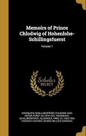 Bog, hardback Memoirs of Prince Chlodwig of Hohenlohe-Schillingsfuerst; Volume 1 af Friedrich Curtius