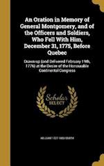 An Oration in Memory of General Montgomery, and of the Officers and Soldiers, Who Fell with Him, December 31, 1775, Before Quebec af William 1727-1803 Smith