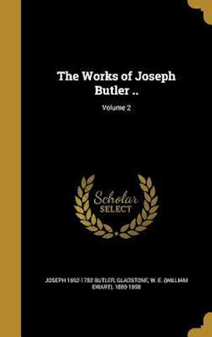 Bog, hardback The Works of Joseph Butler ..; Volume 2 af Joseph 1692-1752 Butler