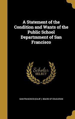 Bog, hardback A Statement of the Condition and Wants of the Public School Departmment of San Francisco