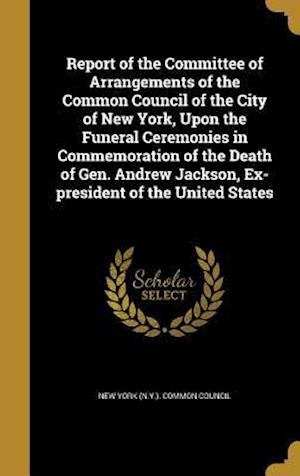 Bog, hardback Report of the Committee of Arrangements of the Common Council of the City of New York, Upon the Funeral Ceremonies in Commemoration of the Death of Ge