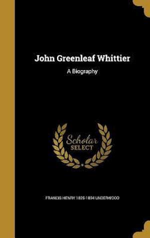Bog, hardback John Greenleaf Whittier af Francis Henry 1825-1894 Underwood