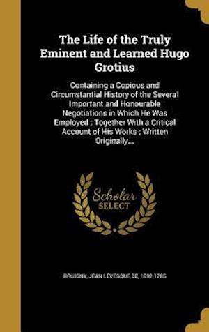 Bog, hardback The Life of the Truly Eminent and Learned Hugo Grotius