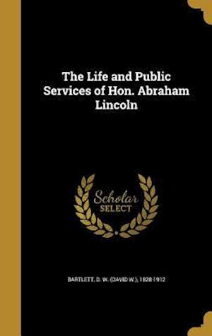 Bog, hardback The Life and Public Services of Hon. Abraham Lincoln