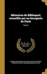 Memoires de Bibboquet; Recueillis Par Un Bourgeois de Paris; Tome 1 af Taxile 1815-1877 Delord, Maurice 1802-1856 Alhoy, Edmond 1816-1881 Texier