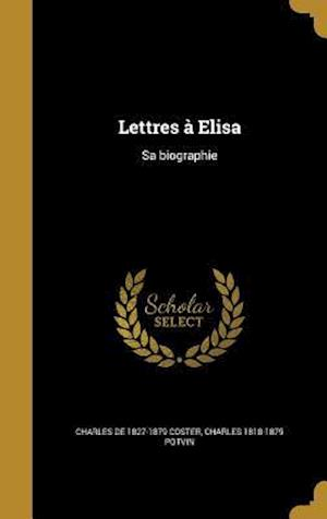 Bog, hardback Lettres a Elisa af Charles 1818-1879 Potvin, Charles De 1827-1879 Coster