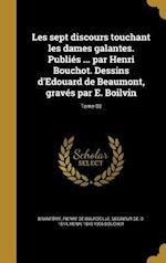 Les Sept Discours Touchant Les Dames Galantes. Publies ... Par Henri Bouchot. Dessins D'Edouard de Beaumont, Graves Par E. Boilvin; Tome 03 af Henri 1849-1906 Bouchot