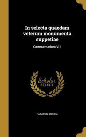 Bog, hardback In Selecta Quaedam Veterum Monumenta Suppetiae af Raimondo Guarini