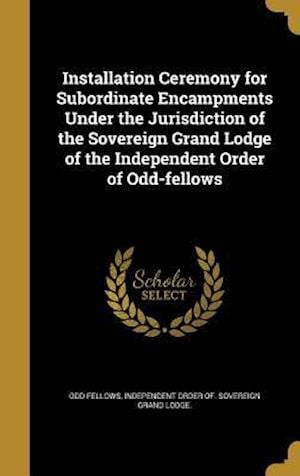 Bog, hardback Installation Ceremony for Subordinate Encampments Under the Jurisdiction of the Sovereign Grand Lodge of the Independent Order of Odd-Fellows