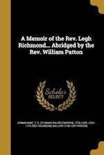 A Memoir of the REV. Legh Richmond... Abridged by the REV. William Patton af William 1798-1897 Patton, Legh 1772-1827 Richmond