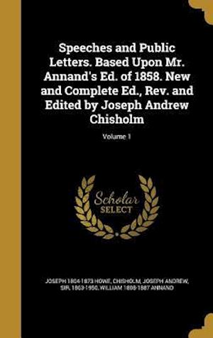 Bog, hardback Speeches and Public Letters. Based Upon Mr. Annand's Ed. of 1858. New and Complete Ed., REV. and Edited by Joseph Andrew Chisholm; Volume 1 af Joseph 1804-1873 Howe, William 1808-1887 Annand