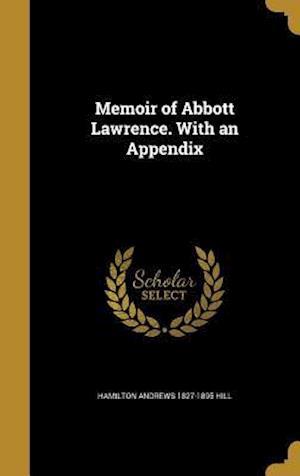 Bog, hardback Memoir of Abbott Lawrence. with an Appendix af Hamilton Andrews 1827-1895 Hill