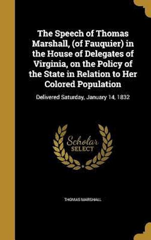 Bog, hardback The Speech of Thomas Marshall, (of Fauquier) in the House of Delegates of Virginia, on the Policy of the State in Relation to Her Colored Population af Thomas Marshall