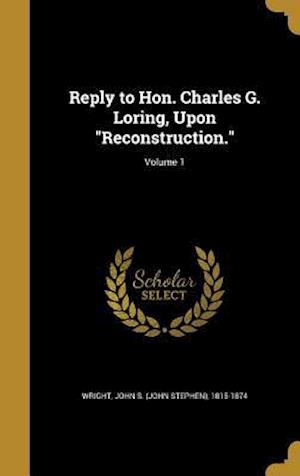 Bog, hardback Reply to Hon. Charles G. Loring, Upon Reconstruction.; Volume 1