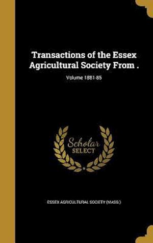 Bog, hardback Transactions of the Essex Agricultural Society from .; Volume 1881-85