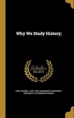Bog, hardback Why We Study History; af Carl Russell 1876- Fish