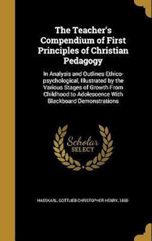 Bog, hardback The Teacher's Compendium of First Principles of Christian Pedagogy