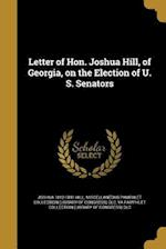 Letter of Hon. Joshua Hill, of Georgia, on the Election of U. S. Senators af Joshua 1812-1891 Hill